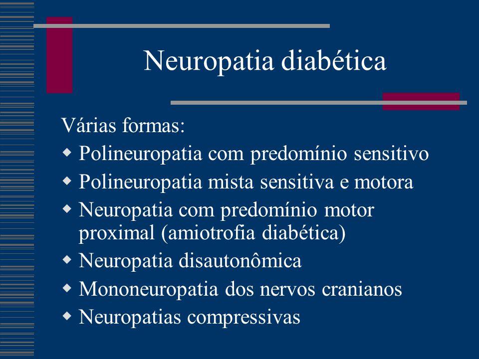 Neuropatia diabética Várias formas: