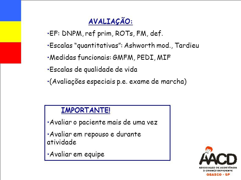 AVALIAÇÃO: EF: DNPM, ref prim, ROTs, FM, def. Escalas quantitativas : Ashworth mod., Tardieu. Medidas funcionais: GMFM, PEDI, MIF.