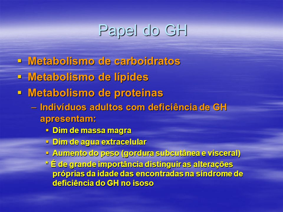 Papel do GH Metabolismo de carboidratos Metabolismo de lípides