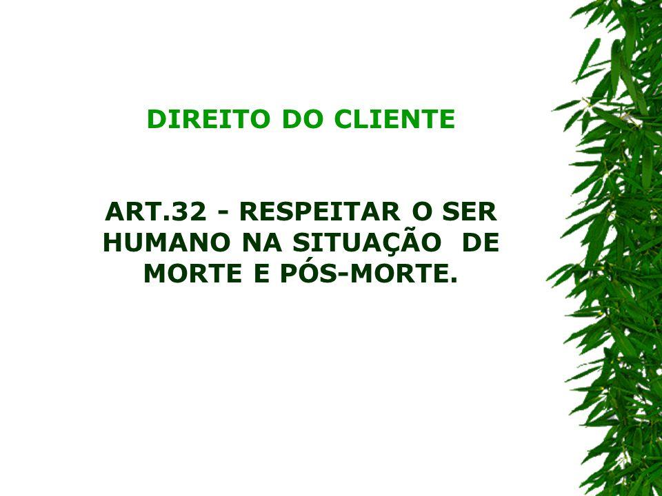 ART.32 - RESPEITAR O SER HUMANO NA SITUAÇÃO DE MORTE E PÓS-MORTE.