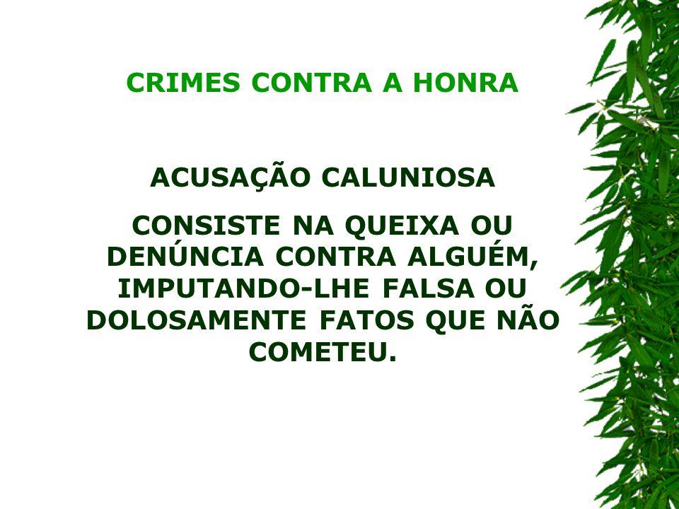 CRIMES CONTRA A HONRA ACUSAÇÃO CALUNIOSA.