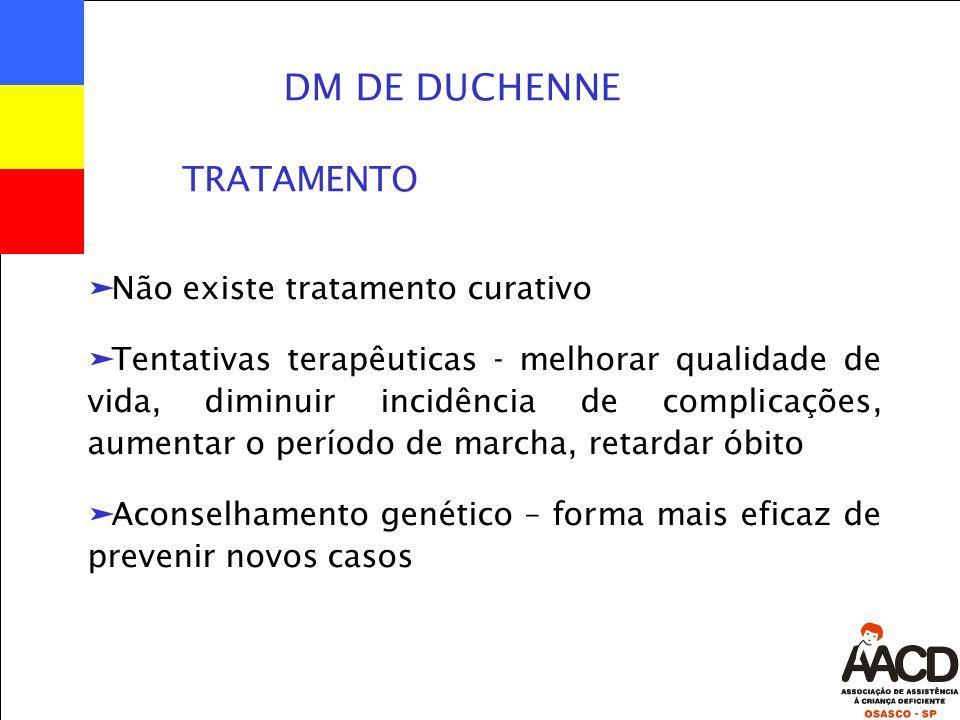 DM DE DUCHENNE TRATAMENTO Não existe tratamento curativo