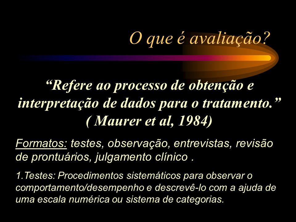 O que é avaliação Refere ao processo de obtenção e interpretação de dados para o tratamento. ( Maurer et al, 1984)