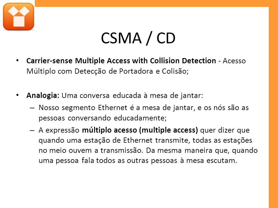 CSMA / CD Carrier-sense Multiple Access with Collision Detection - Acesso Múltiplo com Detecção de Portadora e Colisão;
