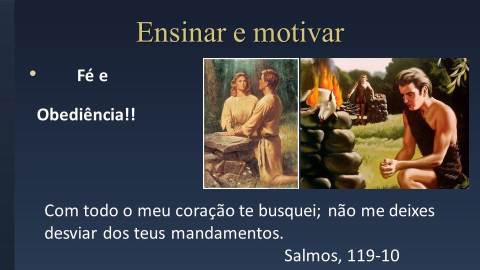Ensinar e motivar Fé e Obediência!!