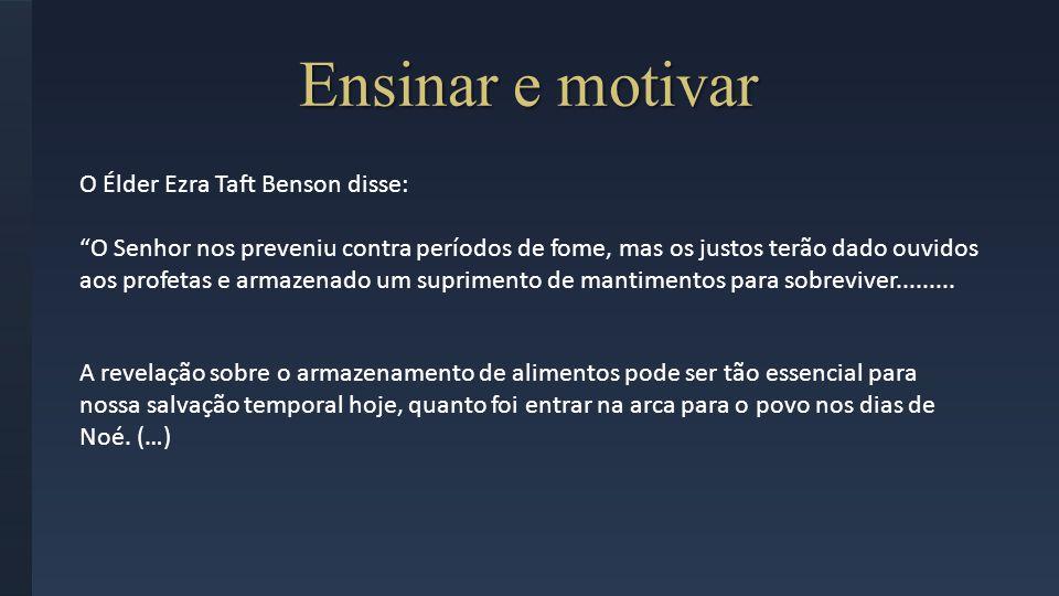 Ensinar e motivar O Élder Ezra Taft Benson disse:
