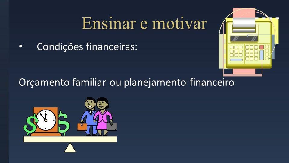 Ensinar e motivar Condições financeiras: