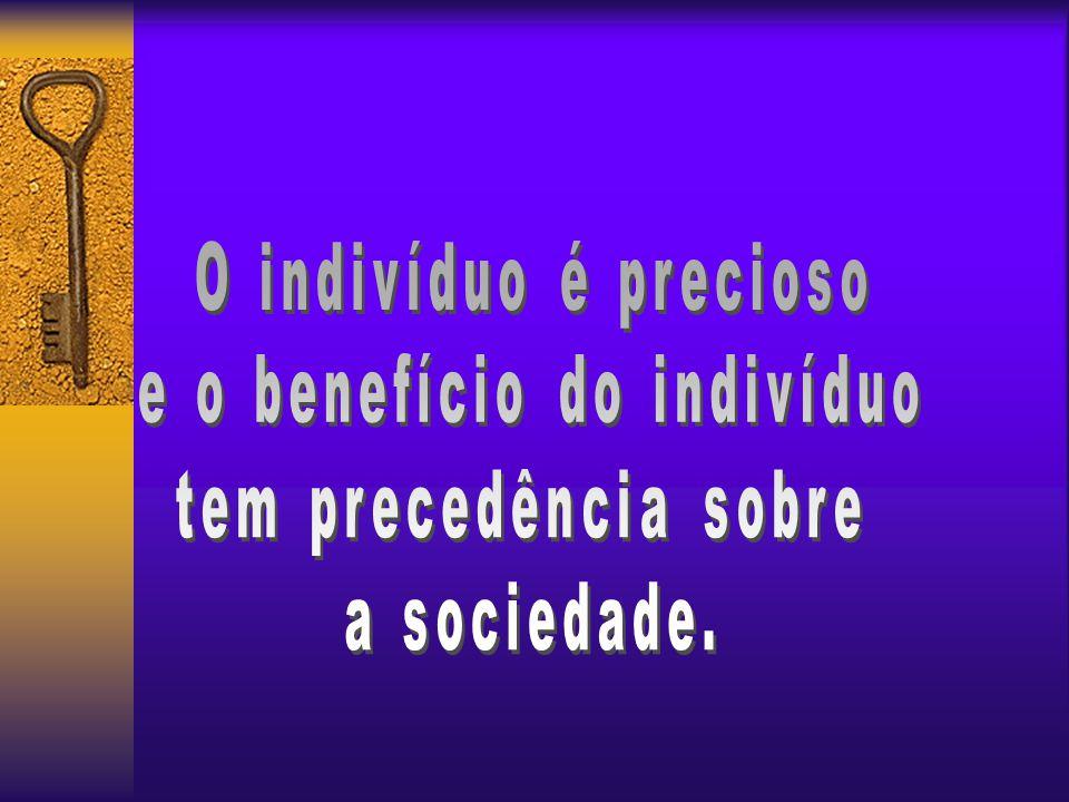 O indivíduo é preciosos e o benefício do indivíduo tem