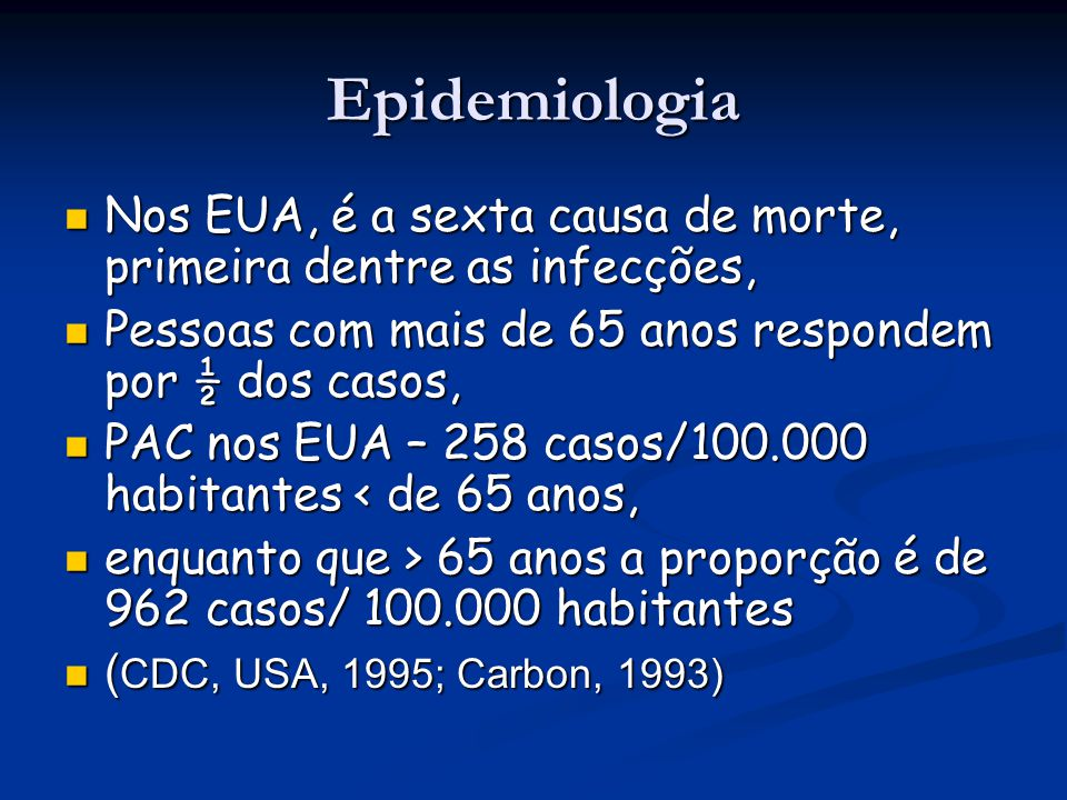 Epidemiologia Nos EUA, é a sexta causa de morte, primeira dentre as infecções, Pessoas com mais de 65 anos respondem por ½ dos casos,