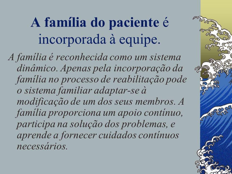 A família do paciente é incorporada à equipe.