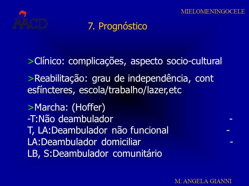 7. Prognóstico Clínico: complicações, aspecto socio-cultural. Reabilitação: grau de independência, cont esfíncteres, escola/trabalho/lazer,etc.