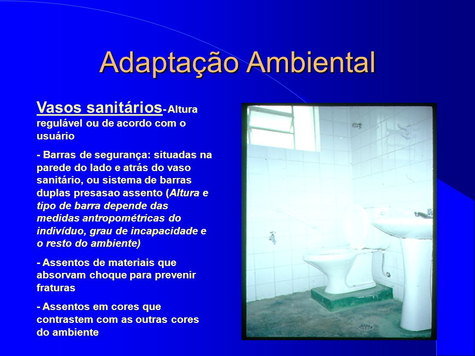 Adaptação Ambiental Vasos sanitários- Altura regulável ou de acordo com o usuário.