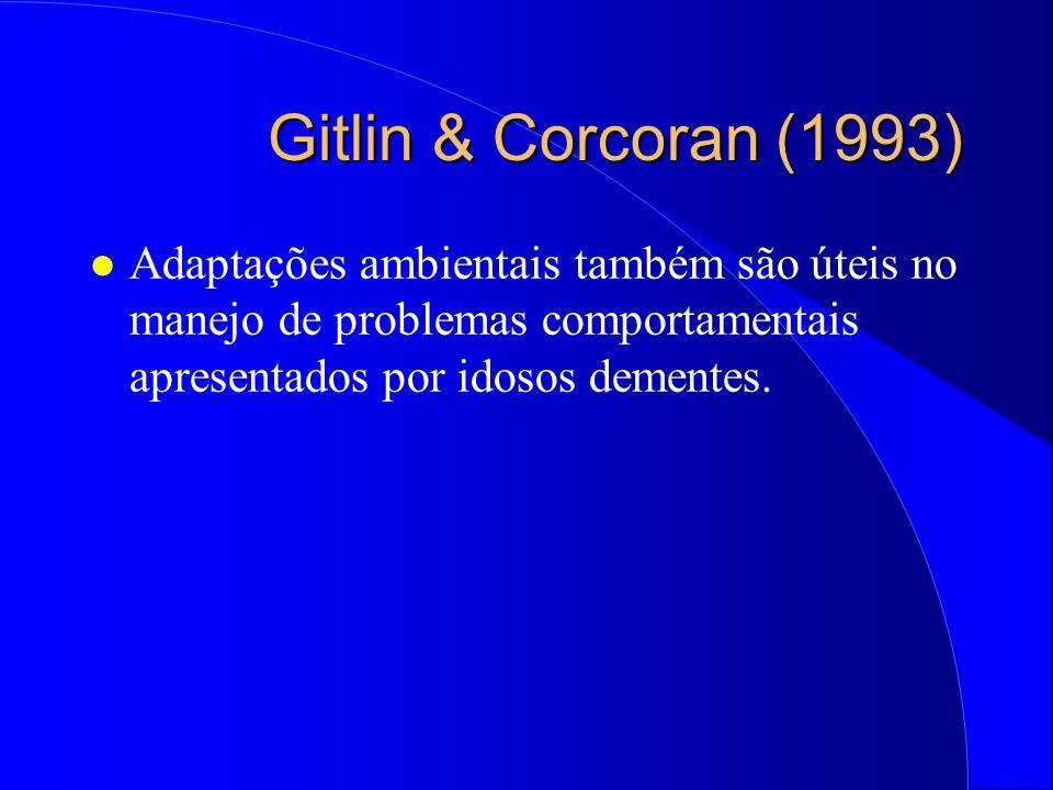 Gitlin & Corcoran (1993) Adaptações ambientais também são úteis no manejo de problemas comportamentais apresentados por idosos dementes.