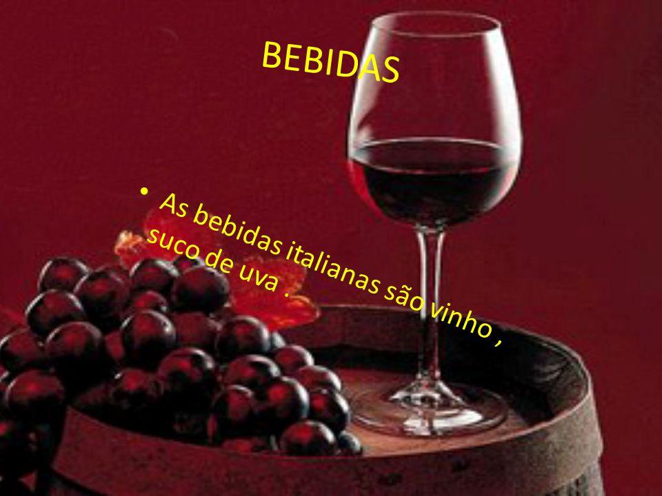 BEBIDAS As bebidas italianas são vinho , suco de uva .