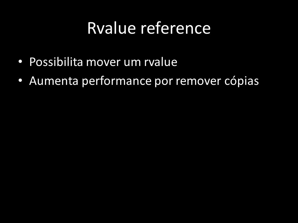 Rvalue reference Possibilita mover um rvalue