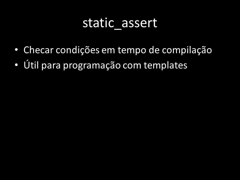 static_assert Checar condições em tempo de compilação