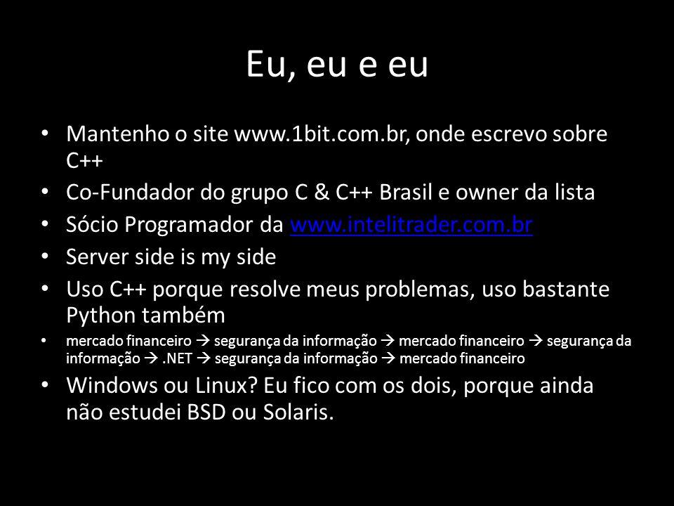 Eu, eu e eu Mantenho o site www.1bit.com.br, onde escrevo sobre C++