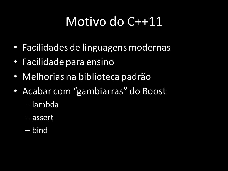 Motivo do C++11 Facilidades de linguagens modernas