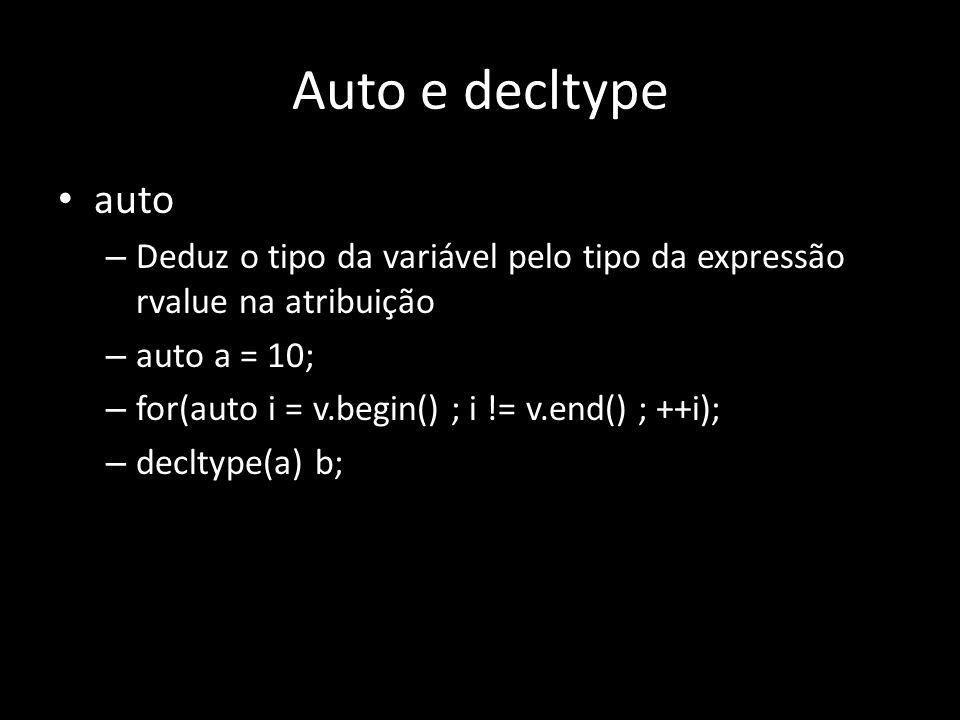 Auto e decltype auto. Deduz o tipo da variável pelo tipo da expressão rvalue na atribuição. auto a = 10;