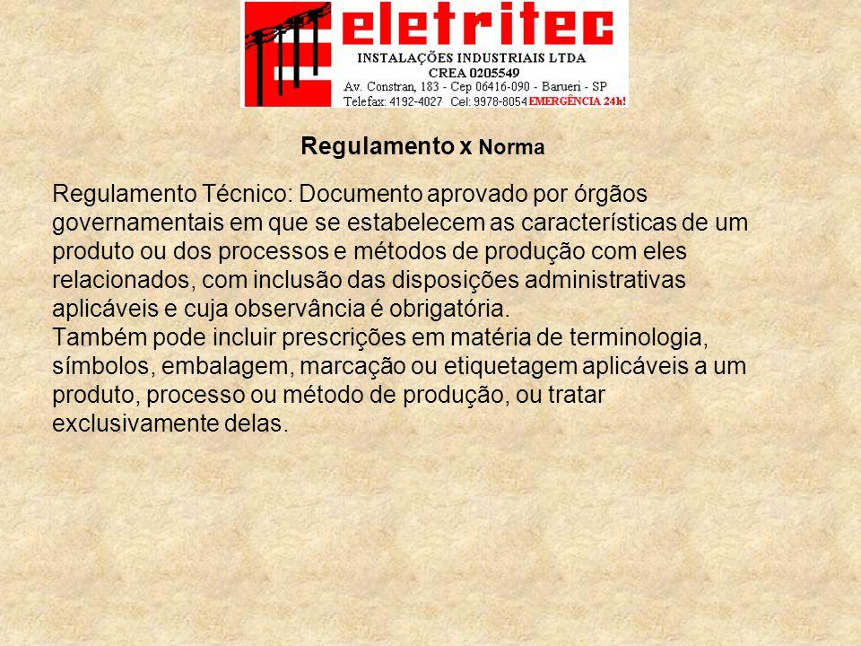 Regulamento x Norma Regulamento Técnico: Documento aprovado por órgãos. governamentais em que se estabelecem as características de um.