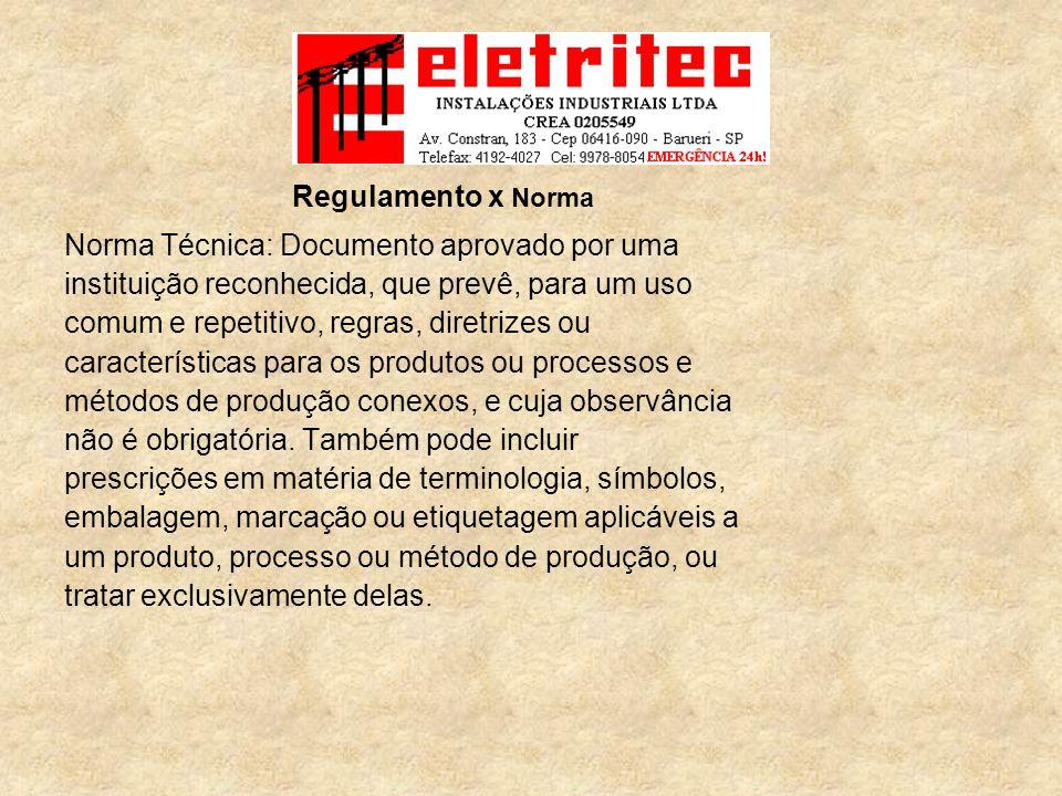 Regulamento x Norma Norma Técnica: Documento aprovado por uma. instituição reconhecida, que prevê, para um uso.