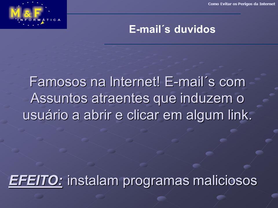 EFEITO: instalam programas maliciosos
