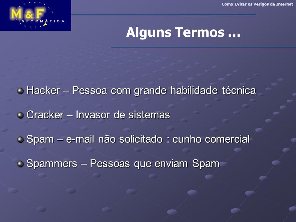 Alguns Termos … Hacker – Pessoa com grande habilidade técnica