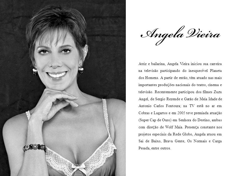 Atriz e bailarina, Angela Vieira iniciou sua carreira na televisão participando do inesquecível Planeta dos Homens.