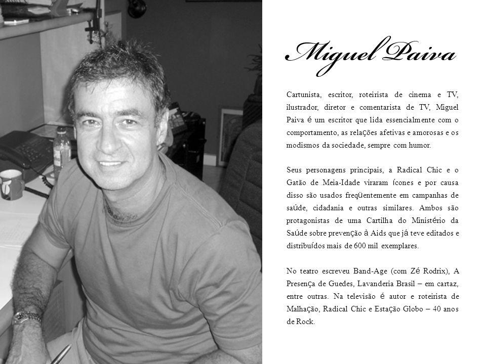 Cartunista, escritor, roteirista de cinema e TV, ilustrador, diretor e comentarista de TV, Miguel Paiva é um escritor que lida essencialmente com o comportamento, as relações afetivas e amorosas e os modismos da sociedade, sempre com humor.