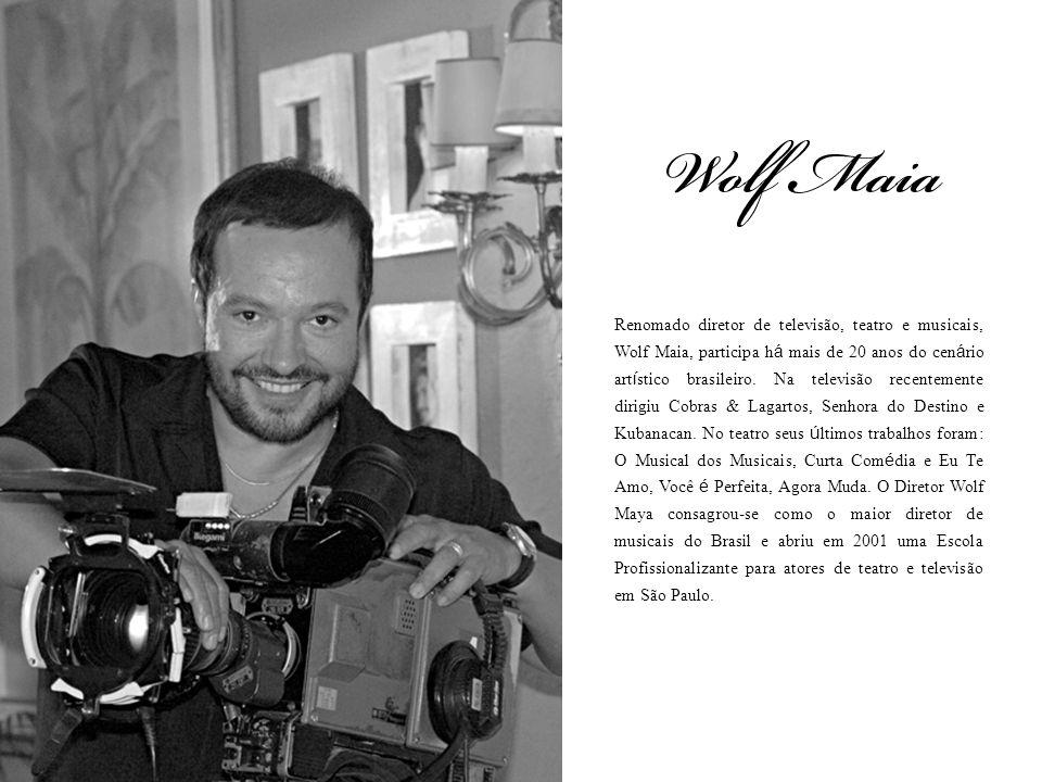 Renomado diretor de televisão, teatro e musicais, Wolf Maia, participa há mais de 20 anos do cenário artístico brasileiro.