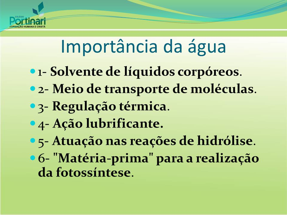 Importância da água 1- Solvente de líquidos corpóreos.