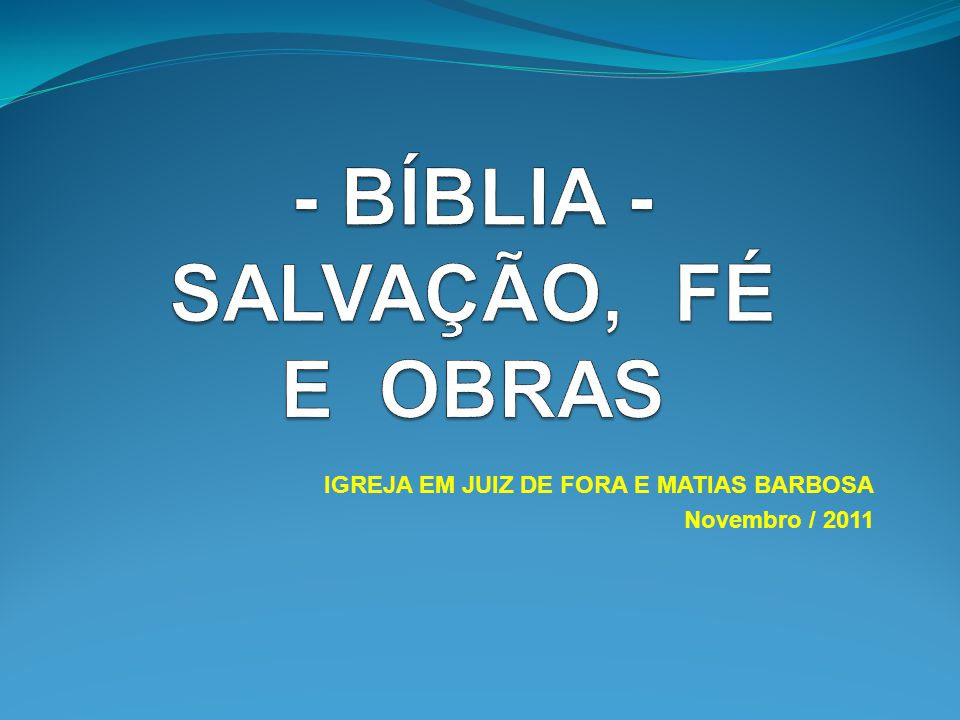 - BÍBLIA - SALVAÇÃO, FÉ E OBRAS