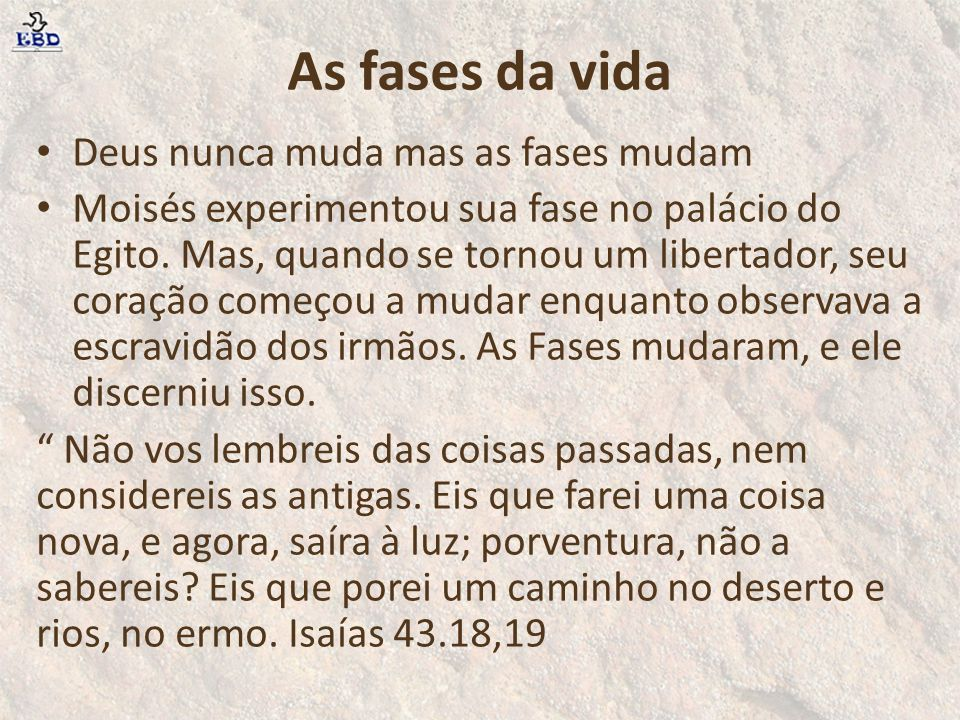 As fases da vida Deus nunca muda mas as fases mudam