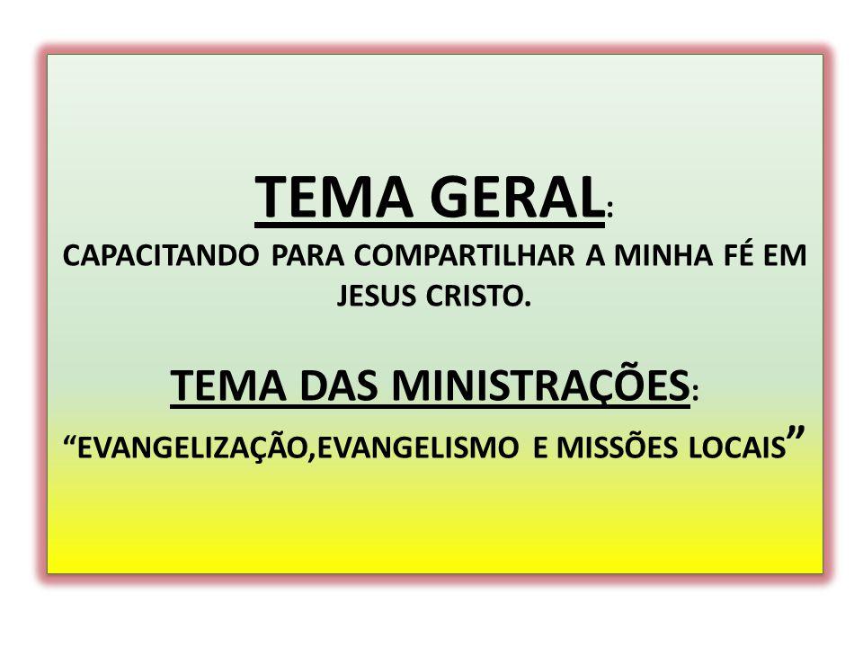 TEMA GERAL: CAPACITANDO PARA COMPARTILHAR A MINHA FÉ EM JESUS CRISTO