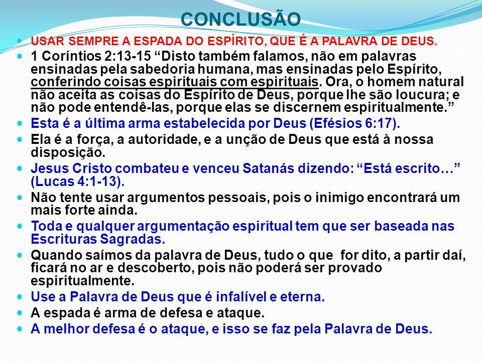 CONCLUSÃO USAR SEMPRE A ESPADA DO ESPÍRITO, QUE É A PALAVRA DE DEUS.