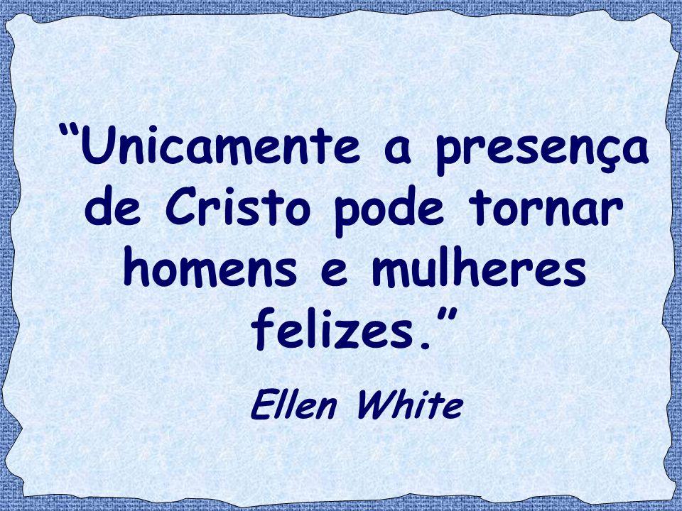 Unicamente a presença de Cristo pode tornar homens e mulheres felizes