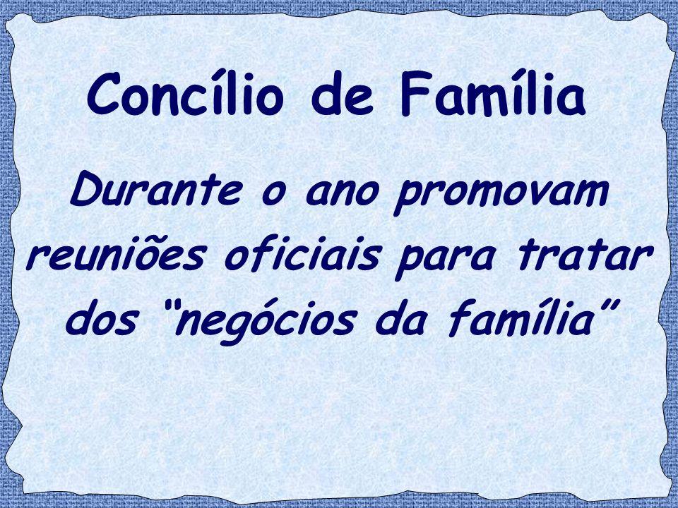 Concílio de Família Durante o ano promovam reuniões oficiais para tratar dos negócios da família