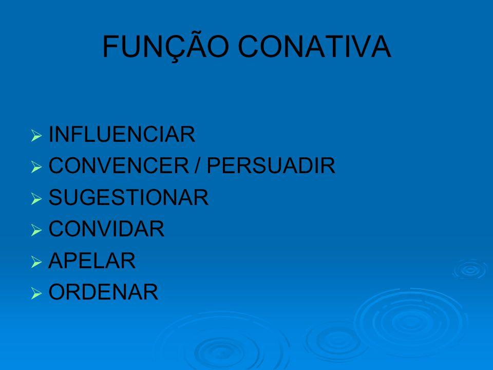 FUNÇÃO CONATIVA INFLUENCIAR CONVENCER / PERSUADIR SUGESTIONAR CONVIDAR