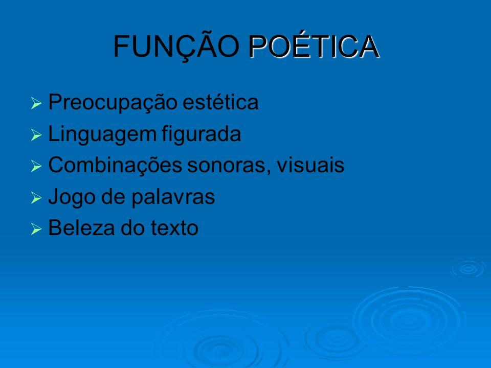 FUNÇÃO POÉTICA Preocupação estética Linguagem figurada
