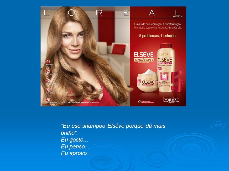 Eu uso shampoo Elsève porque dá mais brilho .