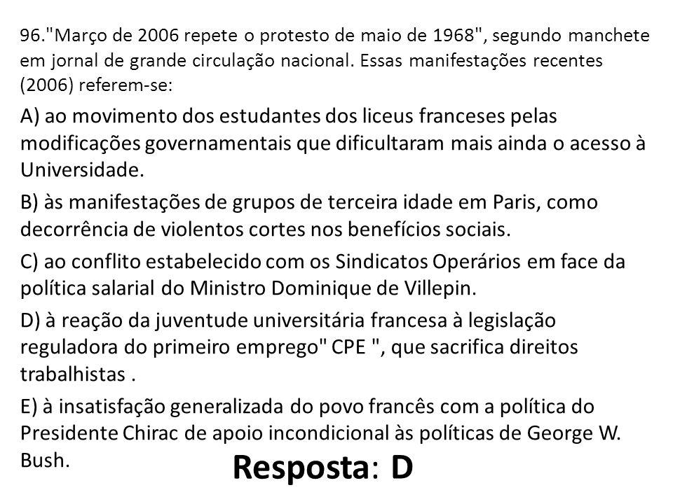 Março de 2006 repete o protesto de maio de 1968 , segundo manchete em jornal de grande circulação nacional. Essas manifestações recentes (2006) referem-se: