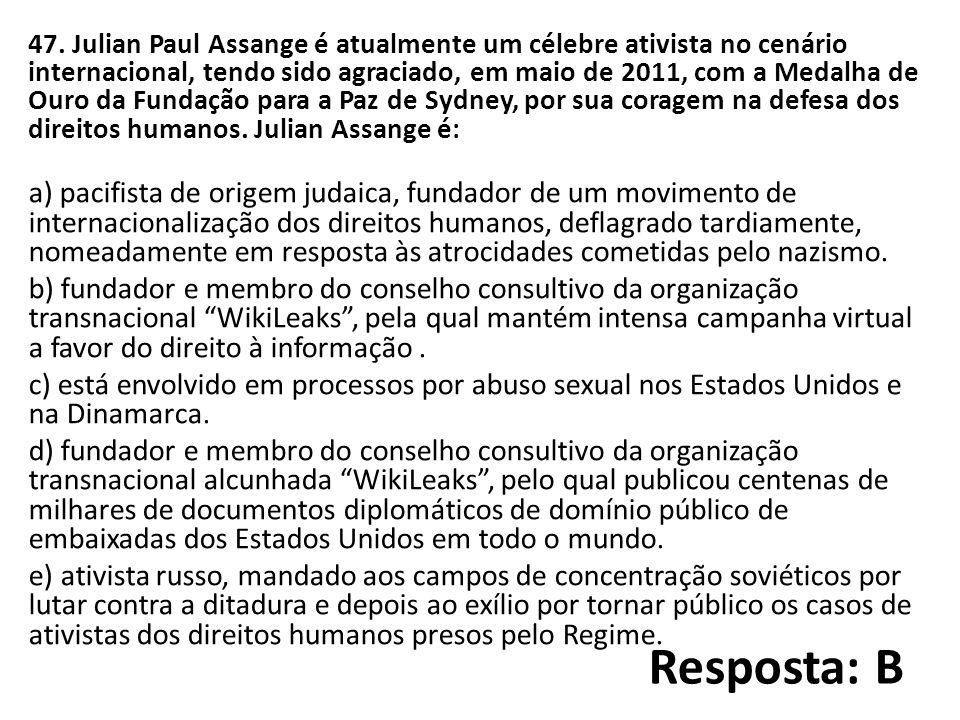 47. Julian Paul Assange é atualmente um célebre ativista no cenário internacional, tendo sido agraciado, em maio de 2011, com a Medalha de Ouro da Fundação para a Paz de Sydney, por sua coragem na defesa dos direitos humanos. Julian Assange é:
