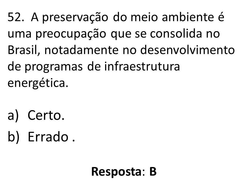 52. A preservação do meio ambiente é uma preocupação que se consolida no Brasil, notadamente no desenvolvimento de programas de infraestrutura energética.