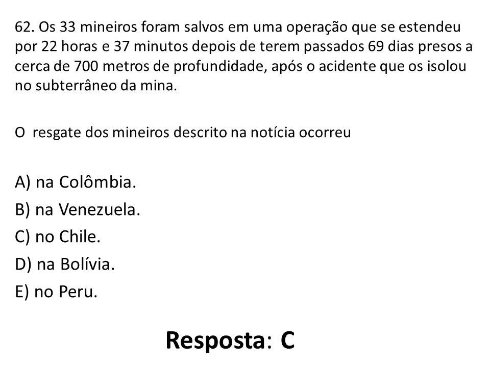 Resposta: C A) na Colômbia. B) na Venezuela. C) no Chile.