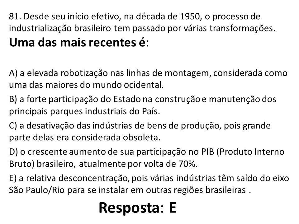 81. Desde seu início efetivo, na década de 1950, o processo de industrialização brasileiro tem passado por várias transformações. Uma das mais recentes é: