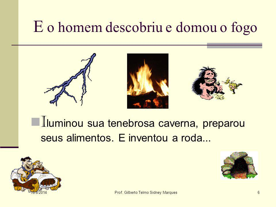 E o homem descobriu e domou o fogo