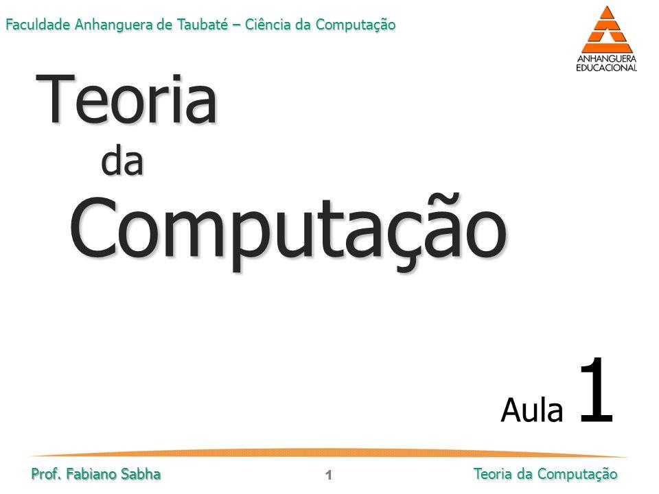 Teoria da Computação Aula 1 Prof. Fabiano Sabha