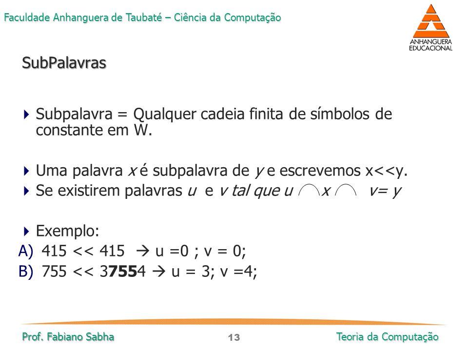 SubPalavras Subpalavra = Qualquer cadeia finita de símbolos de constante em W. Uma palavra x é subpalavra de y e escrevemos x<<y.