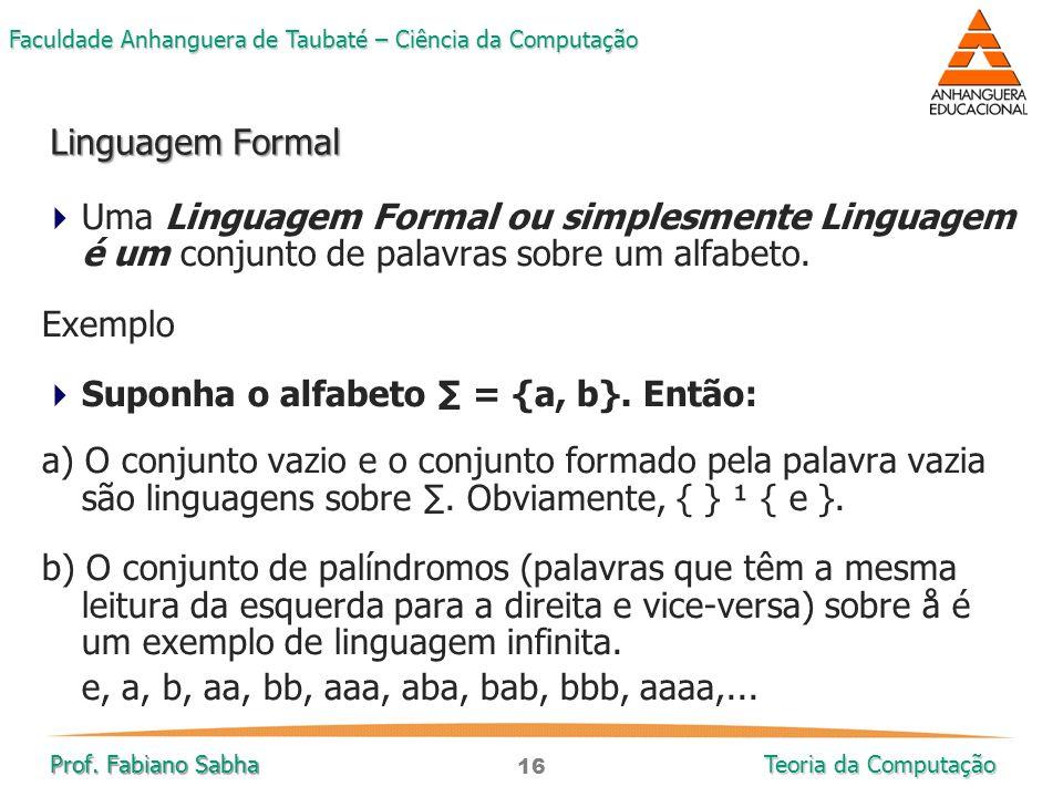Linguagem Formal Uma Linguagem Formal ou simplesmente Linguagem é um conjunto de palavras sobre um alfabeto.