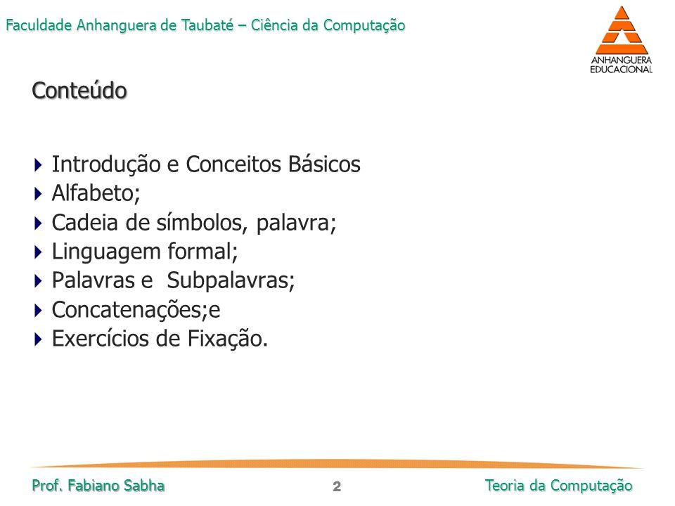 Introdução e Conceitos Básicos Alfabeto; Cadeia de símbolos, palavra;